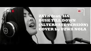 Dusk Till Down - Zayn feat. Sia (Alternate Version)    Cover by: Uzwa Nola (lyrics)