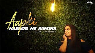 Aap Ki Nazron Ne Samjha - Unplugged Cover Namita Choudhary Mp3 Song Download