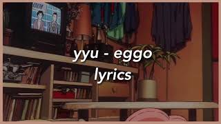 yyu - eggo (lyrics)