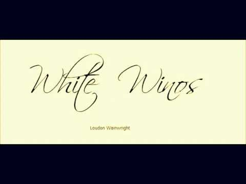White Winos, Loudon Wainwright III