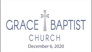 Grace Baptist Church - Recorded Service from 12/6/2020