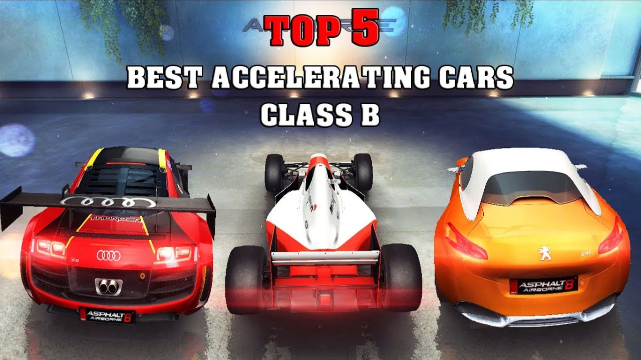 Asphalt 8 Top 5 Best Accelerating Cars Cl B