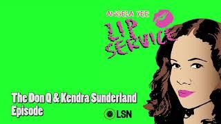 Angela Yee's Lip Service: The Don Q & Kendra Sunderland Episode