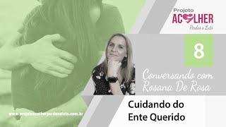 Tema 8 - Cuidando do ente querido - Conversando com Rosana De Rosa