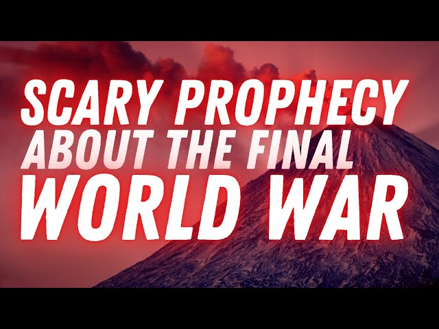 Scary Prophecy About The Final World War