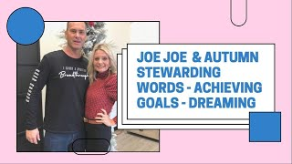 Joe Joe & Autumn Convo about Stewarding Prophetic Words - Achieving Goals - Big Dreams!!