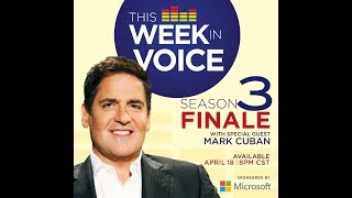 This Week In Voice - Season 3 Finale (special guest Mark Cuban)