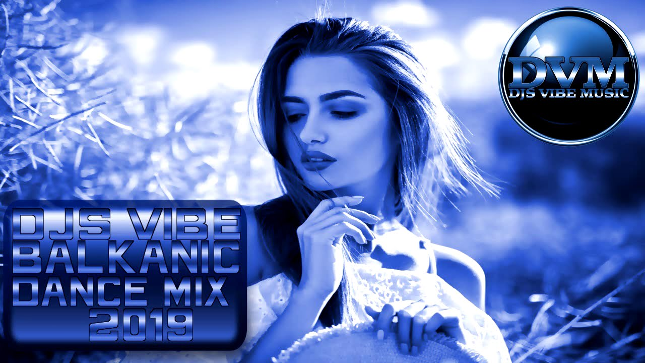 Djs Vibe - Balkanic Dance Mix 2019