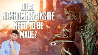 Should Take-Two and 2K Games Make Bioshock Parkside? Should Bioshock Parkside Be the New Bioshock?