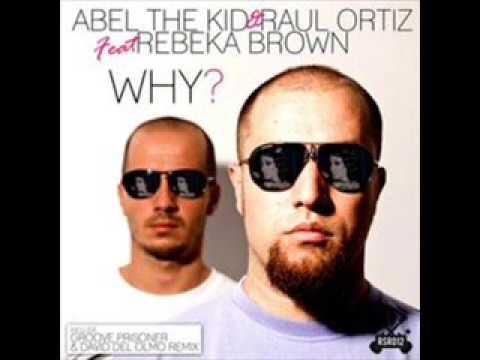 Abel The Kid & Raul Ortiz Ft. Rebeka Brown - Why?