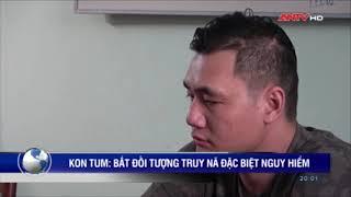 [Tin] Kon Tum: Bắt đối tượng truy nã nguy hiểm