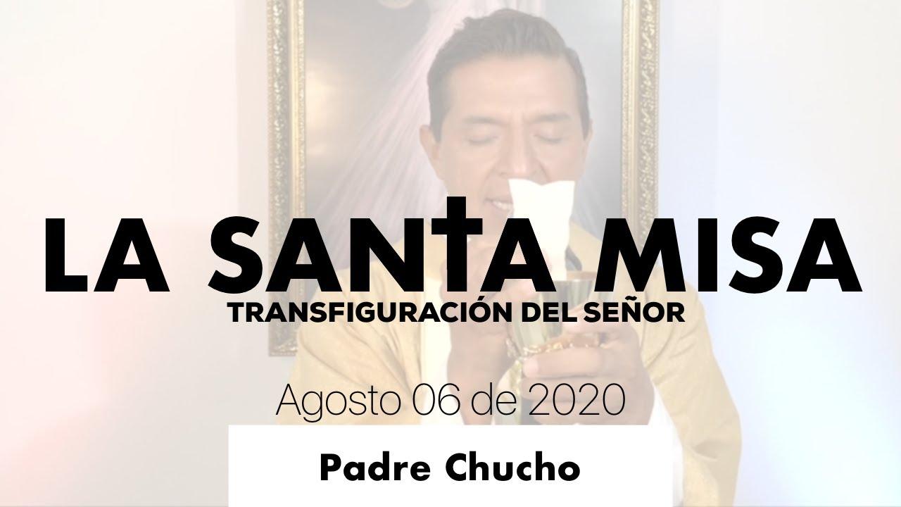 Padre Chucho - La Santa Misa (Jueves 06 de Agosto)