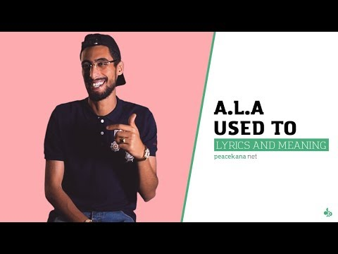 A.L.A - Used to (Lyrics and Meaning)