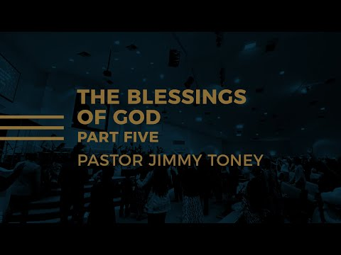 The Blessings Of God / Part Five / Pastor Jimmy Toney