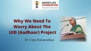 Why we need to worry about UID (Aadhaar) - Dr. Usha Ramanathan