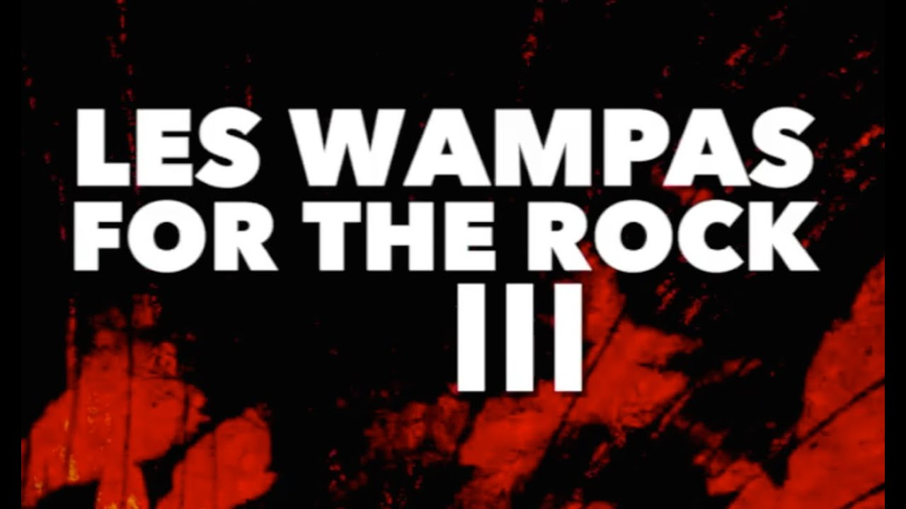 LES WAMPAS FOR THE ROCK 3 (Trailer)