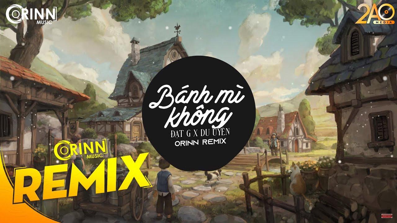 Bánh Mì Không (Orinn Remix) – ĐạtG x DuUyên   Nhạc Trẻ Remix EDM Tiktok Gây Nghiện Hay Nhất 2019