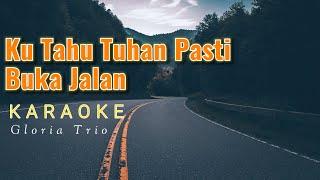 Ku Tahu Tuhan Pasti Buka Jalan Karaoke Gloria Trio | I know the Lord will make a way for me