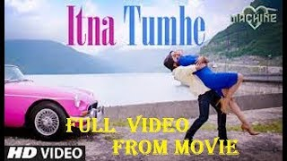 Itna Tumhe chahna Full Video Song Machine movie