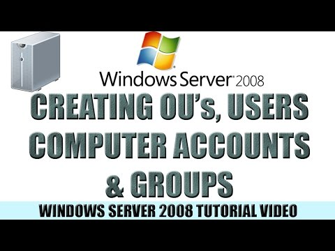 05  Creating OUs, User, and Computer accounts and Groups - Windows Server 2008 Tutorial