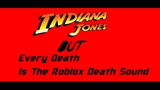 Indiana Jones But Every Death Is The Roblox Death Sound