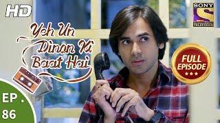 Yeh Un Dinon Ki Baat Hai- Ep 86 - Full Episode - 2nd January, 2018
