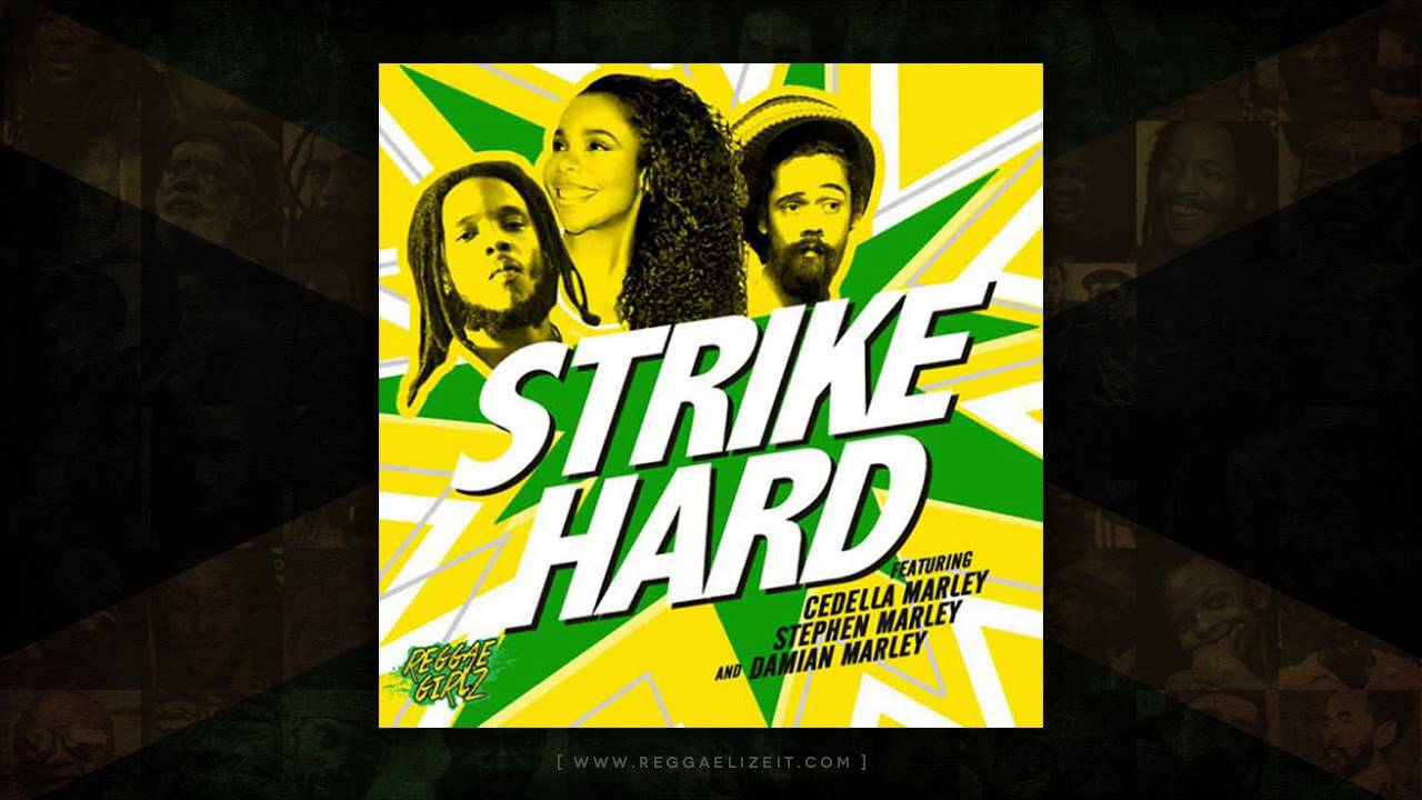 Cedella Marley, Stephen Marley & Damian Marley - Strike Hard (Reggae Girlz)  Ghetto Youths - Aug 2014