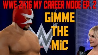 WWE 2K16 My Career Mode | Ep. 2 | Gimme The Mic (WWE MyCareer XBOX ONE / PS4 Part 2)