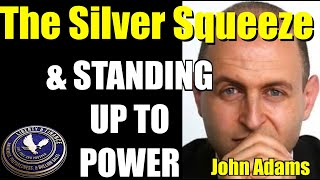 The Silver Squeeze & Standing Up to Power | John Adams