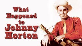 What happened to JOHNNY HORTON?