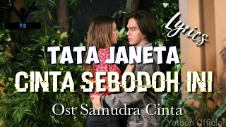 TATA JANEETA - CINTA SEBODOH INI ( Official Lyrics Video ) OST SAMUDRA CINTA
