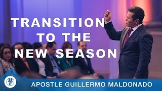 Transition To The New Season | Apostle Guillermo Maldonado