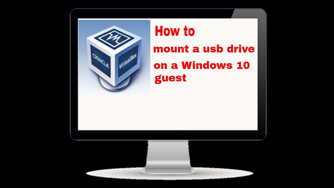 How to mount a usb drive on a Windows 10 guest on virtualbox