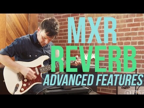 MXR Reverb - Advanced Features