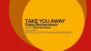 Fabio Rochembach feat. Sheree Hicks - Take You Away (The Funklovers Extended Soul Mix)