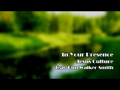 In Your Presence - Jesus Culture (Worship Song Lyrics)