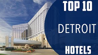 Top 10 Best Hotels To Visit In Detroit USA - English