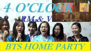 Download BTS HOME PARTY REACTION - 4 O'clock (RM &V) MP3 - Matikiri