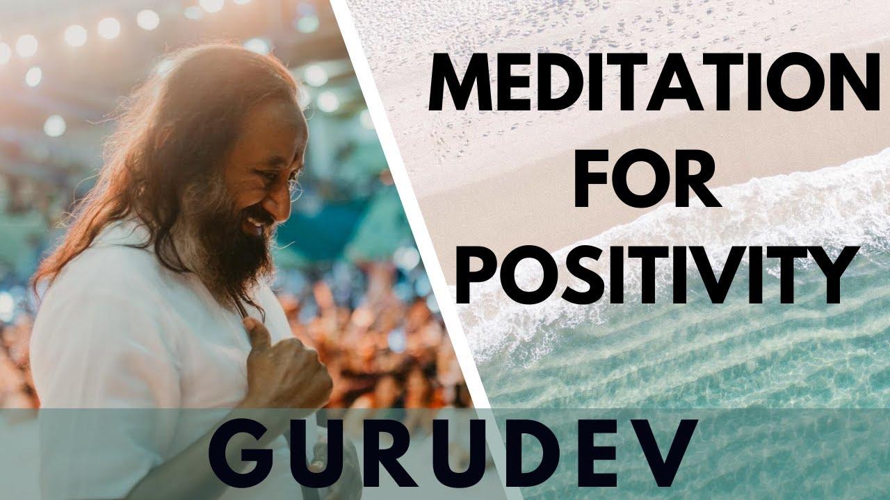 Guided Meditation for Positivity   Meditation for Positive Energy by Gurudev Sri Sri Ravi Shankar