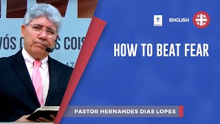 How to beat fear | Pr Hernandes Dias Lopes