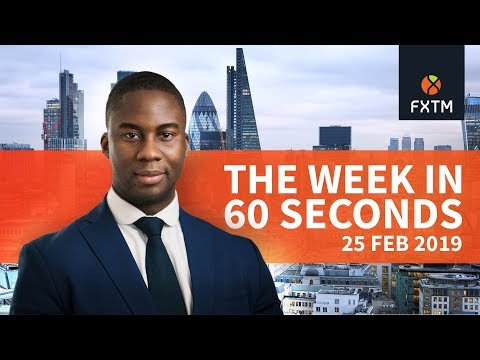 The week in 60 seconds | FXTM | 25/02/2019