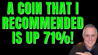 A COIN THAT I RECOMMENDED IS UP OVER 71% PERCENT!