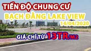 CHUNG CƯ BẠCH ĐẰNG LAKE VIEW - CẬP NHẬT TIẾN ĐỘ 14/04/2020
