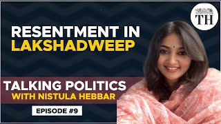 Talking Politics With Nistula Hebbar | Resentment in Lakshadweep over new law proposals