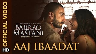 Aaj Ibaadat (Official Video Song) | Bajirao Mastani | Ranveer Singh & Deepi …