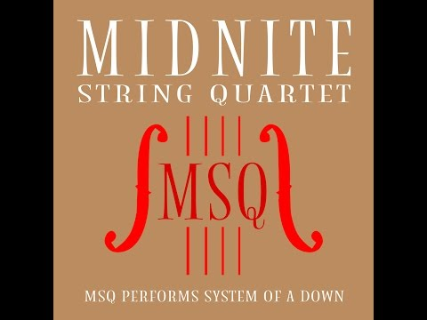 Chop Suey! - MSQ Performs System of a Down by Midnite String Quartet