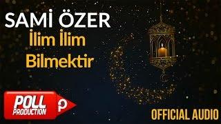 Sami Özer - İlim İlim Bilmektir ( Official Audio )