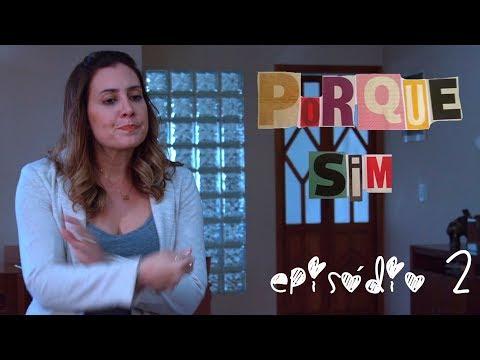Porque Sim- Episódio 02 1