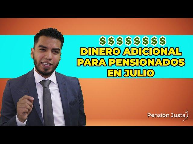 Dinero ADICIONAL en las pensiones de Julio - Pensión Justa