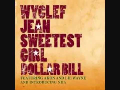 Sweetest Girl (Dollar Bill) -Wyclef Jean [Akon, Lil Wayne & Liia]